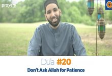 Prayers of the Pious 20-Don't Ask Allah for Patience
