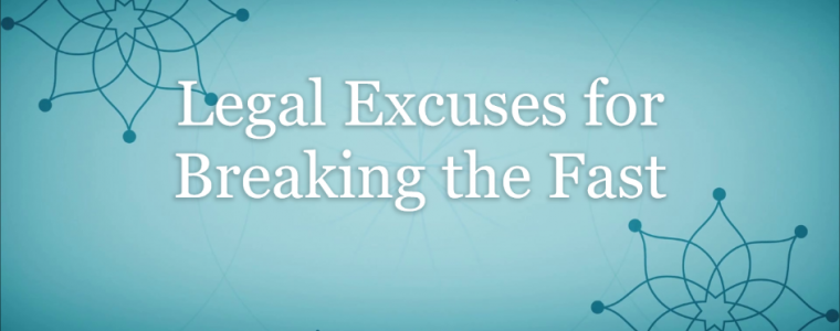 Legal Excuses for Breaking the Fast