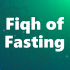 The Fiqh of Fasting: Prohibited Fasts – Part 5