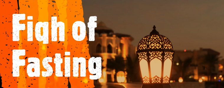 The Fiqh of Fasting: Things That Invalidate Fasting – Part 3