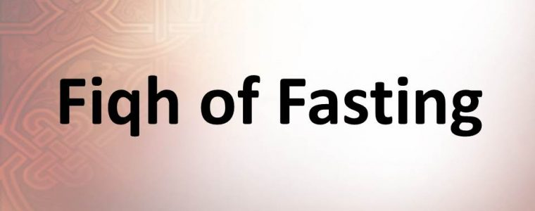 The Fiqh of Fasting: Essential Elements of Fasting – Part 2