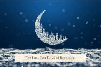 Excellence and Rulings of the Last Ten Days of Ramadan